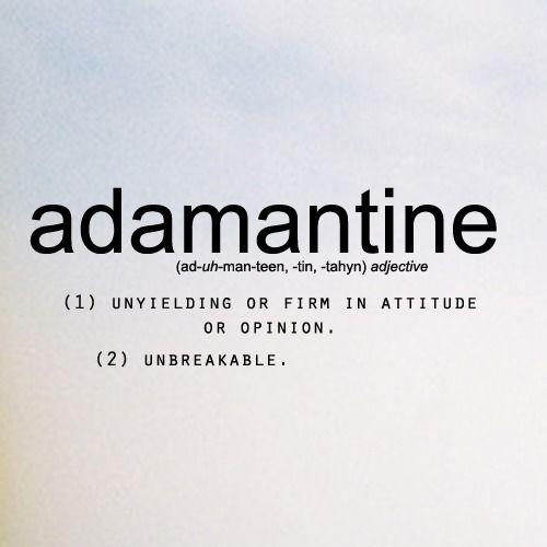 adamantine - pronunciation (ad-uh-maan-teen, -tin, -tahyn) adjective