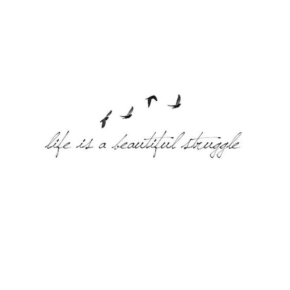 life is a beautiful struggle....would love this on my rib cage