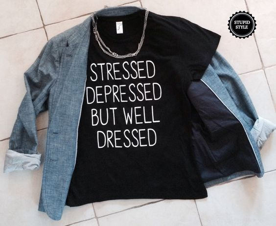 Stressed Depressed But Well Dressed T-shirts For Women