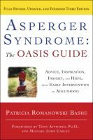 Asperger syndrome : the Oasis guide : advice, inspiration, insight, and hope, from early intervention to adulthood  by Patricia Romanowski Bashe.