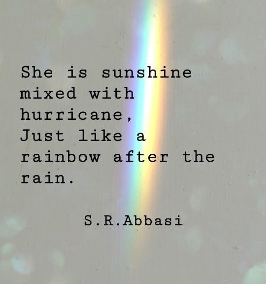 She Is Sunshine Mixed With Hurricane Just Like A Rainbow After The Rain S R Abbasi Rain Quotes Hurricane Quotes Sunshine Quotes