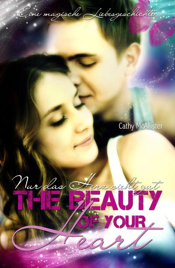 The Beauty of your Heart  Nur das Herz sieht gut   Eine magische Liebesgeschichte von CathyMcallisterbooks
