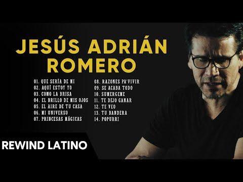 La Mejor Musica Cristiana 2020 Jesús Adrián Romero Sus Mejores Exitos Mix 30 Grandes éxitos Youtube Jesus Adrian Romero Youtube Jesus