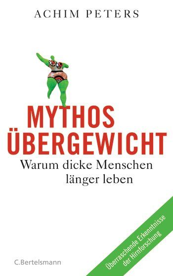 Achim Peters: Mythos Übergewicht. C. Bertelsmann Verlag