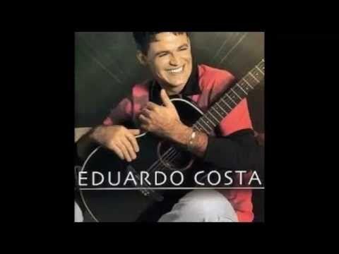 Eduardo Costa Voz E Violao Comeco So As Melhores Youtube