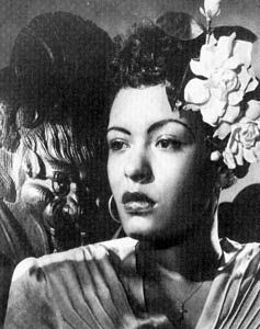 Billie Holiday---first heard Billie Holiday on an 8 Track many moons ago -loved 'Lady sings the Blues'