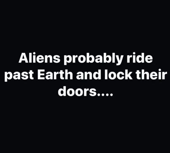 aliens, extraterrestrials, earth, were always excluded and it must be for good reason