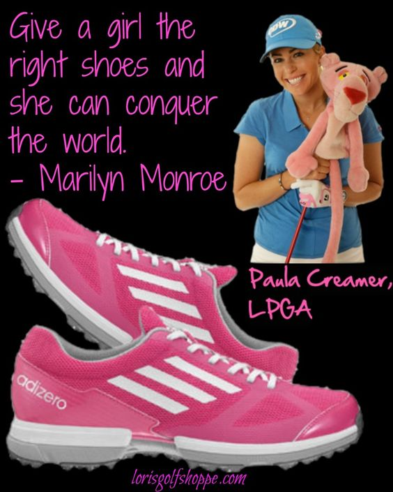 Give a girl the right shoes and she can conquer the world. -Marilyn Monroe #adidas #golf #paulacreamer #lpga #lorisgolfshoppe Visit lorisgolfshoppe.com Happy Shopping!