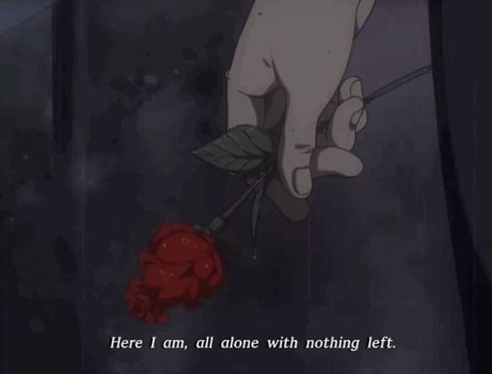 Here I am all alone with nothing left, Anime quotes