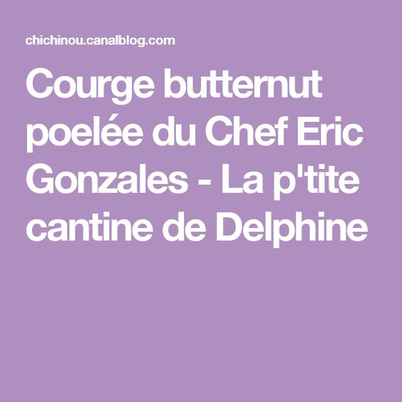 Courge butternut poelée du Chef Eric Gonzales - La p'tite cantine de Delphine