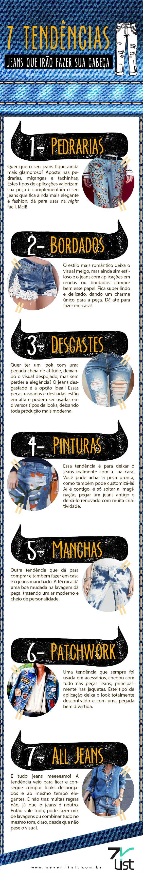 O jeans é uma das peças mais democráticas que existe em nosso guarda-roupa e é claro nunca sai de moda. Por isso separamos 7 tendências com o tecido que irão fazer sua cabeça. www.sevenlist.com.br Infográfico, Design, Moda, Jeans, Jeans com pedrarias, Jeans com bordados, Jeans  com desgastes, Jeans com pinturas, Jeans com manchas, Jeans com patchworks, All jeans, Fashion jeans:
