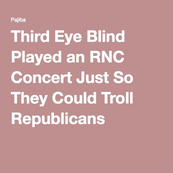 Third Eye Blind Played an RNC Concert Just So They Could Troll Republicans