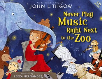 Never Play Music Right Next to the Zoo- a new John Lithgow music book! :)