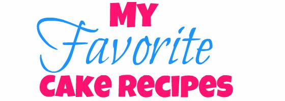 The Little Delights in Life: favorite cake recipes