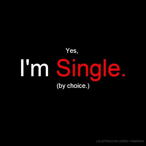 Yes I M Single Quotes Yes I M Single By Choice Im Single Quotes Im Single I Am Single Quotes