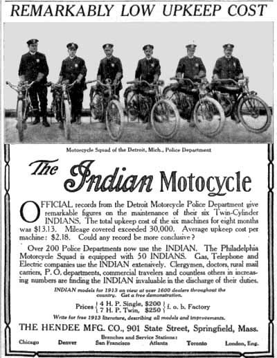 Although Harley-Davidson delivered a bike to the Detroit Police Department in 1908, this ad from a February 1913 issue of the Post shows the Detroit police with squad of Indian bikes.