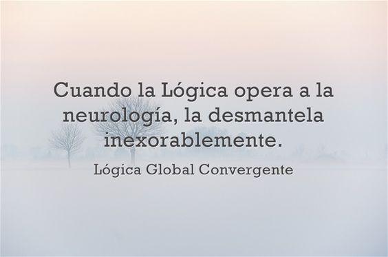 Cuando la Lógica opera a la neurología, la desmantela inexorablemente. Lógica Global Convergente.