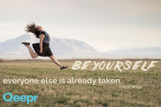 Be Yourself. Everyone Else Is Already Taken,