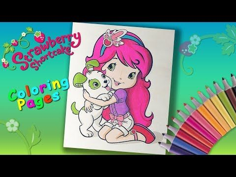 Coloring Pages Strawberry Shortcake With Puppy Pupcake Coloring For Girls Youtube Strawberry Shortcake Shortcake Coloring Pages
