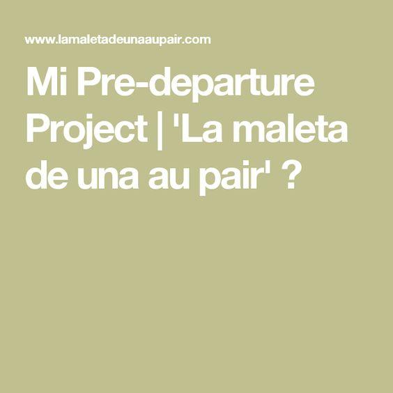 Mi Pre-departure Project | 'La maleta de una au pair' ✿