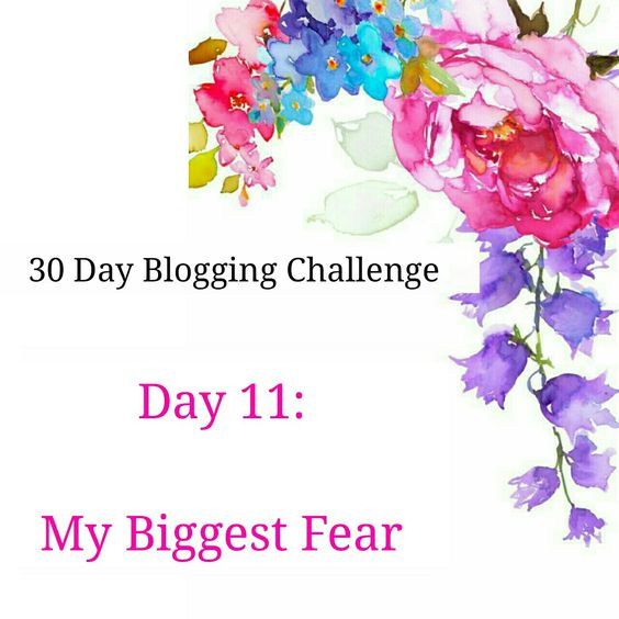 Blogging Challenge Day 11 | My Biggest Fear