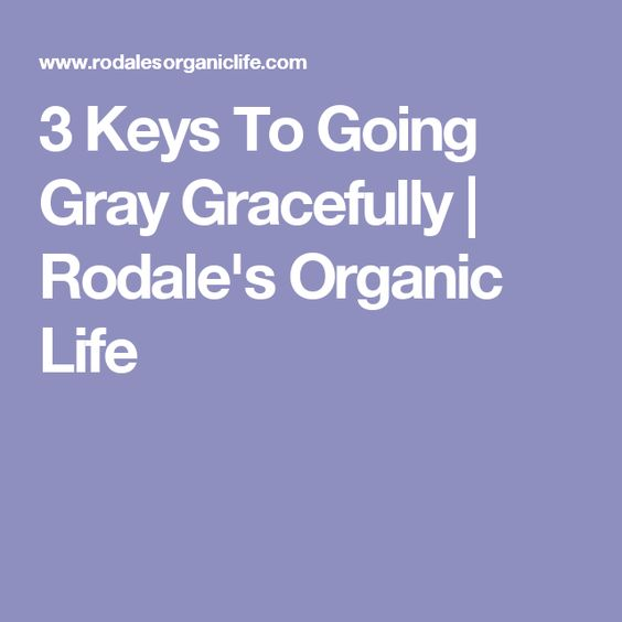 3 Keys To Going Gray Gracefully | Rodale's Organic Life