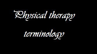 physical therapy terminology resource for the hubby considering becoming a PT