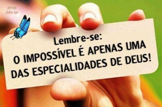 O impossível é apenas uma das especialidades de Deus !      The impossible is just one of the specialties of God