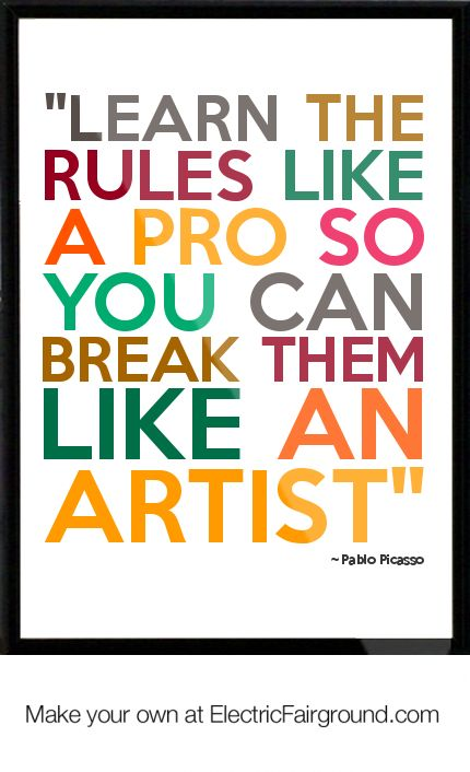 Learn the rules like a pro so you can break them like an artist. Pablo Picasso #quotes #business