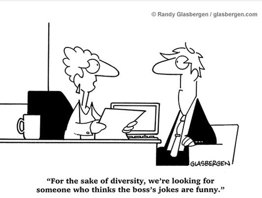 """""""For the sake of diversity, we're looking for someone who thinks the boss's jokes are funny."""""""