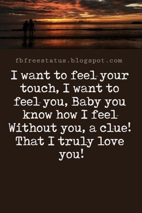 Love Text Messages I Want To Feel Your Touch I Want To Feel You Baby You Know How I Feel Wi Love Texts For Her Romantic Texts For Her Romantic Text