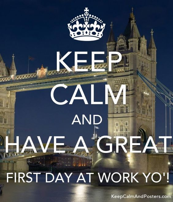 KEEP CALM AND HAVE A GREAT FIRST DAY AT WORK YO'! Poster