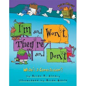 I'm and Won't, They're and Don't: What's a Contraction? by: Brian P. Cleary