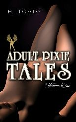 """Adult Pixie Tales: Volume One"" by H. Toady"