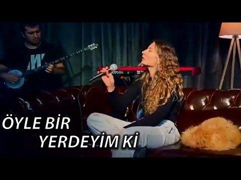 Irmak Arici Oyle Bir Yerdeyim Ki Akustik Cover Youtube Sarkilar Muzik Youtube