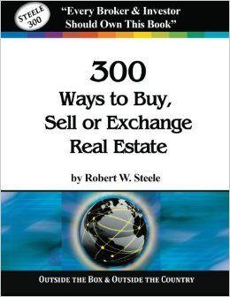 Steele 300 Ways to Buy, Sell or Exchange Real Estate: Volumes 1-12, Strategies 1-300