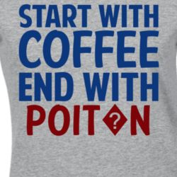 Start With Coffee End With Poit?n Funny Alcohol T Shirt