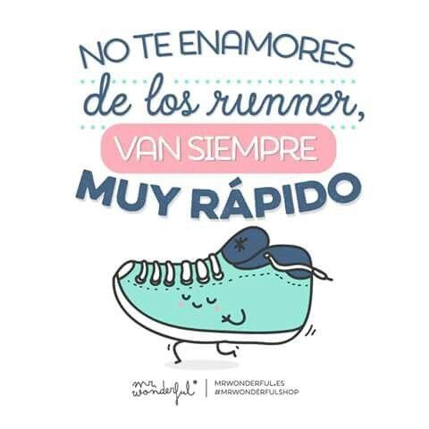 No te enamores de los runners, van siempre muy rápido  #Mr.Wonderful