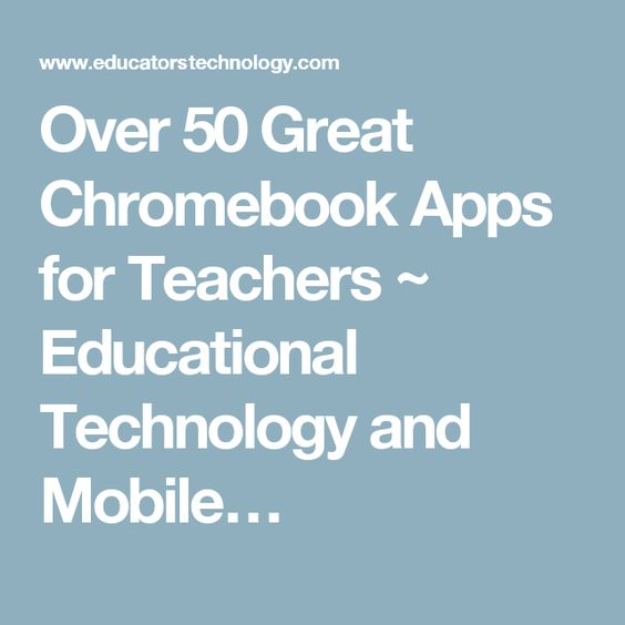 Over 50 Great Chromebook Apps for Teachers ~ Educational Technology and Mobile…