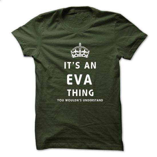 Its An EVA Thing. You Wouldns Understand - #creative gift #shirt