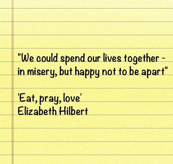 From eat pray love by elizabeth gilbert that s no way to live