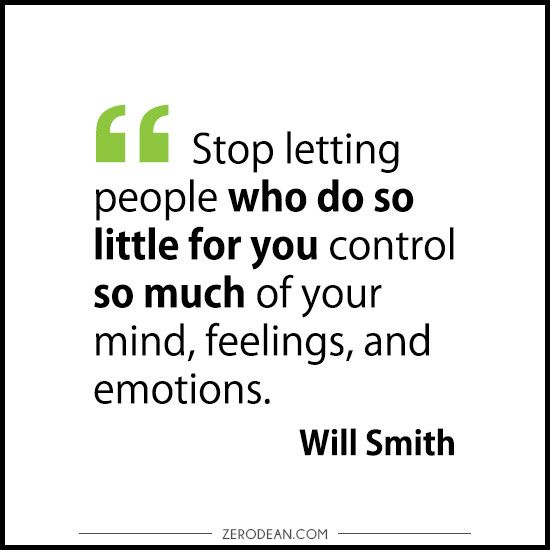 """Stop letting people who do so little for you control so much of your mind, feelings, and emotions."" - Will Smith"