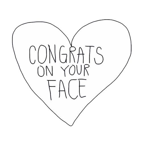 Congrats on your face - quote