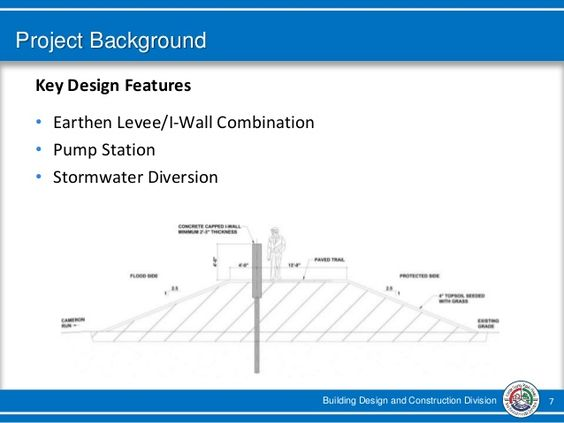 Building Design and Construction Division 7 Project Background Key Design Features • Earthen Levee/I-Wall Combination • Pu...
