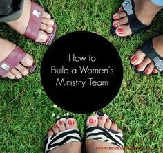 How to Build a Women's Ministry Team -Taking you step-by-step thru the team building process.