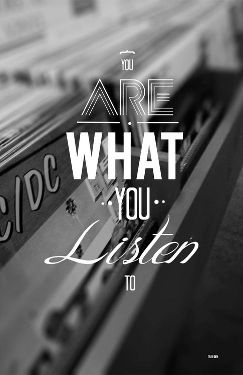 What you choose to listen to affects your heart and mind.: