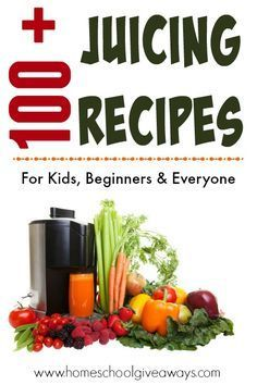 100+ Juicing Recipes - Homeschool Giveaways