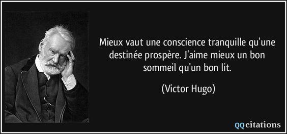 Mieux vaut une conscience tranquille qu'une destinée prospère. J'aime mieux un bon sommeil qu'un bon lit. (Victor Hugo) #citations #VictorHugo