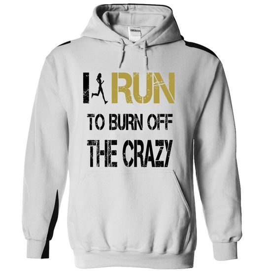 I run to burn off the crazy T Shirts, Hoodies. Get it here ==► https://www.sunfrog.com/Sports/I-run-to-burn-off-the-crazy-[hot]-23259796-Guys.html?41382