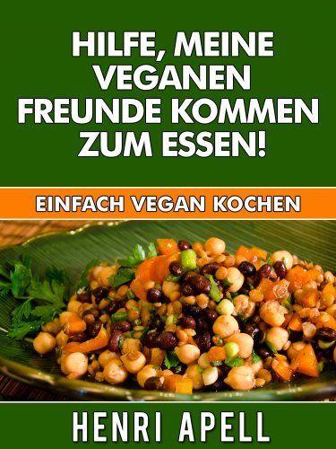 Vegan kochen: Hilfe, meine veganen Freunde kommen zum Essen! von Henri Apell, http://www.amazon.de/dp/B00G1IO2RC/ref=cm_sw_r_pi_dp_tm5zsb1N3Y0JF